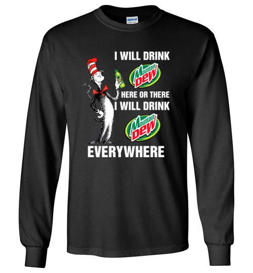 $23.95 - Mountain Dewaholic: I will drink Mountain Dew here or there I will drink Mountain Dew every where Funny Canvas Long Sleeve T-Shirt
