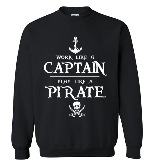 $29.95 - Work like a captain, play like a pirate funny Sweatshirt
