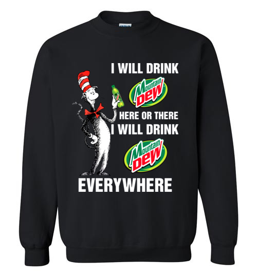 $29.95 - Mountain Dewaholic: I will drink Mountain Dew here or there I will drink Mountain Dew every where Funny Swetshirt