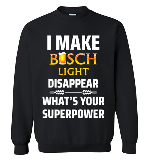 f4579c2901 $29.95 – I Make Busch Light Disappear What's Your Superpower Funny Beer  Lover Sweatshirt