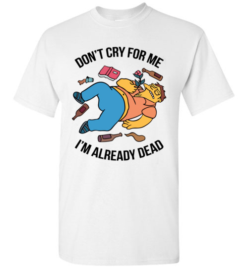 $18.95 - Simpsons Funny Shirts – Don't Cry For Me I'm Already Dead T-Shirt