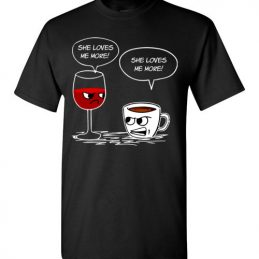 $18.95 - Funny Drinking Shirts: She Loves Me More Coffee Wine T-Shirt