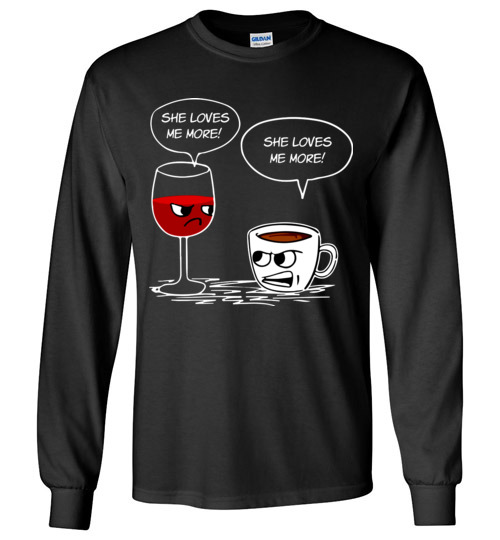 $23.95 - Funny Drinking Shirts: She Loves Me More Coffee Wine Long Sleeve T-Shirt