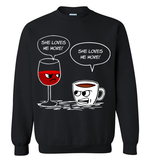 $29.95 - Funny Drinking Shirts: She Loves Me More Coffee Wine Sweatshirt