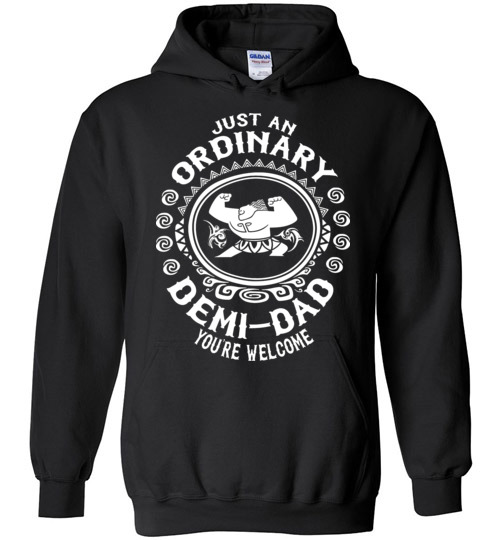 $32.95 - Just an ordinary demi-dad, you're welcome shirt moana shirt Father's Day Hoodie