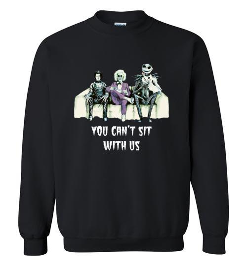$29.95 – Beetlejuice-Edward-Jack: Tim Burton You can't sit with us funny Sweatshirt