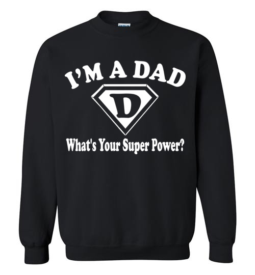 $29.95 - Fathers Day Gift I'm a dad, what's your super power Sweatshirt
