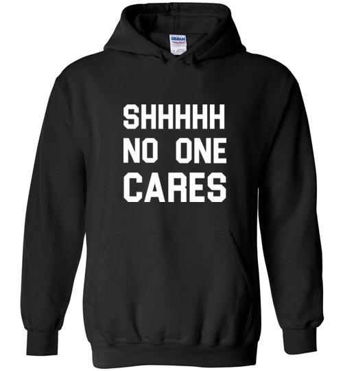 $32.95 - Shhhhh, No One Cares Hoodie