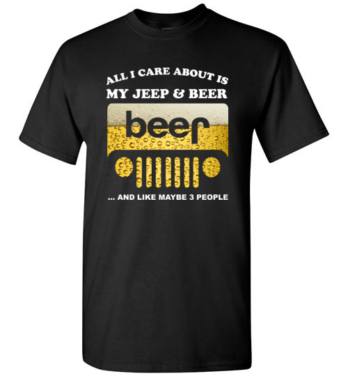 1895 Funny Jeep Lover Shirts All I Care About Is My And Beer Like 3 People Tee T Shirt