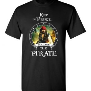 $18.95 - Pirates of the Caribbean Funny Shirt: Keep the prince i'll take the pirate T-Shirt