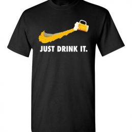 $18.95 - Beer Lover funny shirts: Just Drink It T-Shirt
