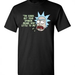 $18.95 - Rick & Morty funny shirts: Your Opinion Means Very Little to Me T-Shirt