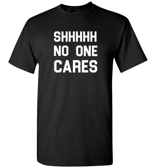 $18.95 - Shhhhh, No One Cares T-Shirt