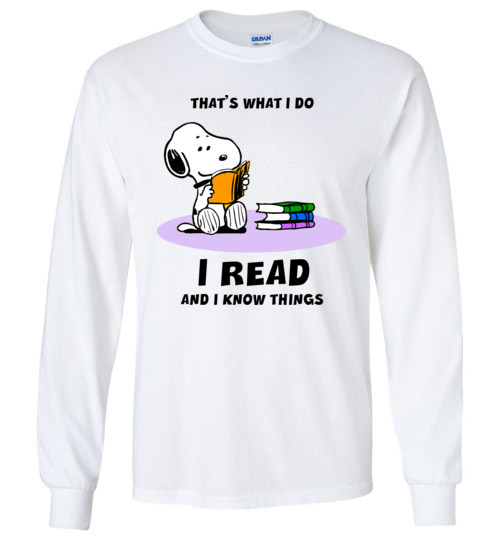 $23.95 - Snoopy funny Shirts: That's what i do, I read and i know things Long Sleeve