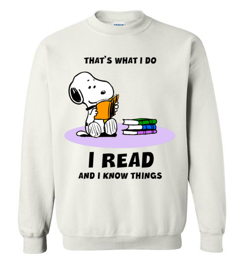 $29.95 - Snoopy funny Shirts: That's what i do, I read and i know things Sweatshirt