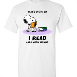 $18.95 - Snoopy funny Shirts: That's what i do, I read and i know things T-Shirt