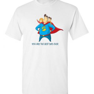 $18.95 - Funny Father's Shirts: You are the best dad ever T-Shirt