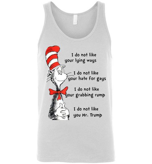 $24.95 - Dr Seuss Funny Shirts: I do not like your lying ways, I do not like you Mr Trump Unisex Tank