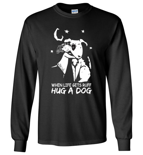 $23.95 - Funny Snoopy shirts: When life gets ruff hug a dog Long Sleeve T-Shirt