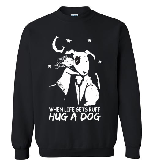 $29.95 - Funny Snoopy shirts: When life gets ruff hug a dog Sweatshirt
