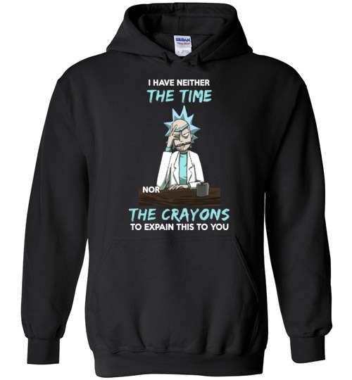 $32.95 - Funny Rick and Morty Shirts: I Have Neither The Time Nor The Crayons To Explain This To You Hoodie