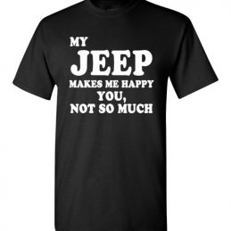$18.95 - My Jeep makes me happy - You, not so much funny T-Shirt