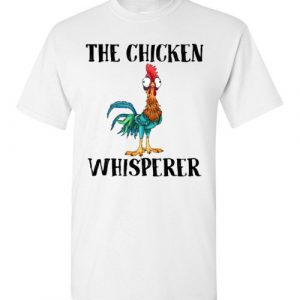 $18.95 - The chicken whisperer - Hei Hei the Rooster (Moana) funny T-Shirt