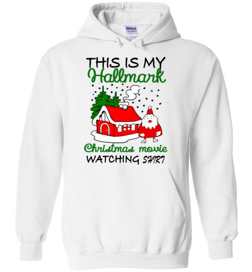 a764fc5d4 $32.95 – Christmas Shirts Gift: This is my Hallmark Christmas movie  watching shirt Hoodie