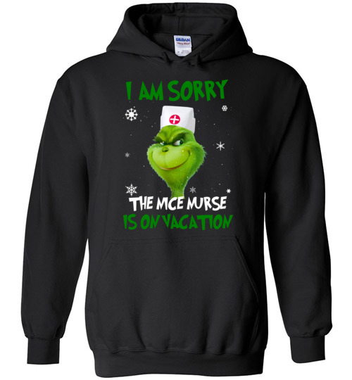 $32.95 - The Grinch funny shirts: Grinch I am sorry the nice nurse is on vacation Hoodie