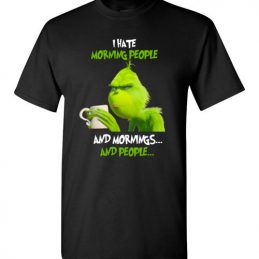 $18.95 - The Grinch funny shirts: I hate morning people and mornings and people T-Shirt