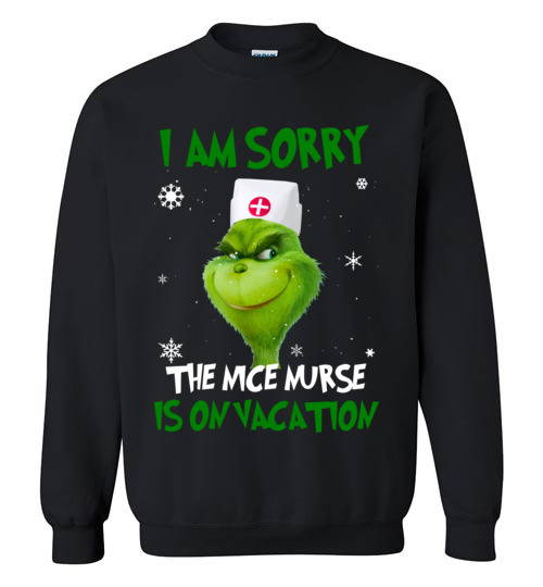 $29.95 - The Grinch funny shirts: Grinch I am sorry the nice nurse is on vacation Sweatshirt