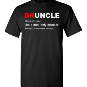 $18.95 - Druncle like a dad only drunker funny family shirts for uncle T-Shirt