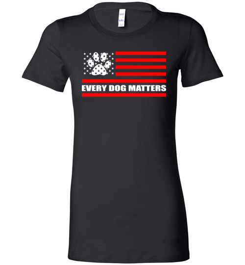 $19.95 - Every Dog Matters - Dog Lovers Lady T-Shirt