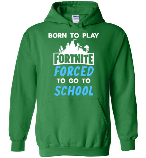 Born To Play Fortnite Forced To Go To School Fortnite Funny Shirts