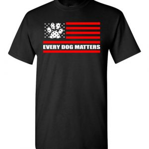 $18.95 - Every Dog Matters - Dog Lovers T-Shirt