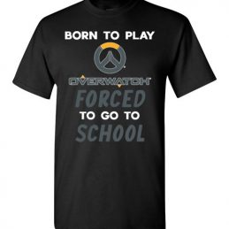 $18.95 - Overwatch funny Shirts - Born to play Overwatch forced to go to school T-Shirt