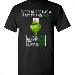 $18.95 - Funny Grinch shirts: every nurse has a best friend pam T-Shirt