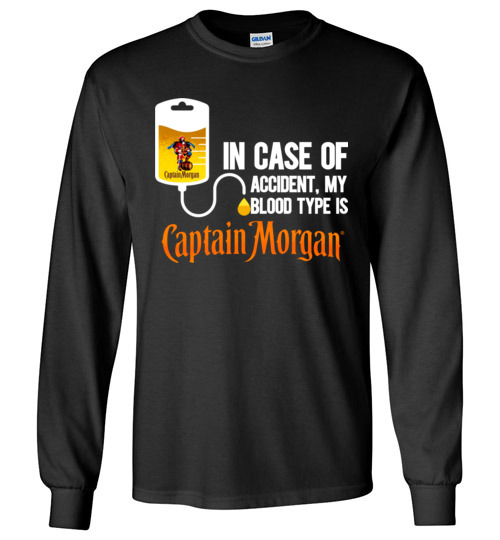 $23.95 - In Case Of Accident My Blood Type Is Captain Morgan funny Long Sleeve Shirt