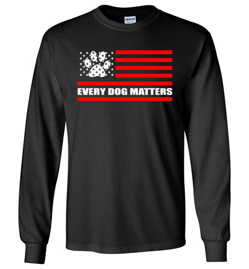 $23.95 - Every Dog Matters - Dog Lovers Long Sleeve Shirt