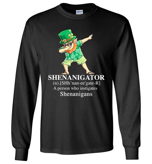 $23.95 - St. Patrick Day funny Shirts: Irish - Shenanigator a person who instigates shenanigans Long Sleeve Shirt