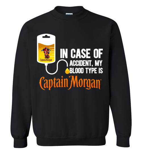 $29.95 - In Case Of Accident My Blood Type Is Captain Morgan funny Sweatshirt