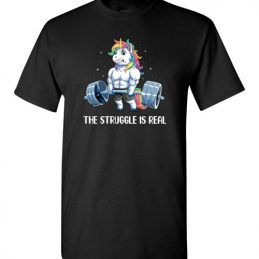 $18.95 - Body builder shirts: Unicorn The struggle is real T-Shirt