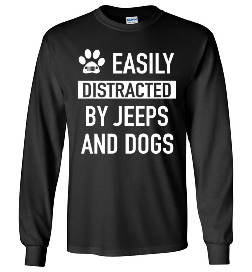 $23.95 - funny Jeep's Lovers shirts: Easily distracted by jeeps and dogs Long Sleeve Shirt