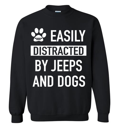$29.95 - funny Jeep's Lovers shirts: Easily distracted by jeeps and dogs Sweatshirt