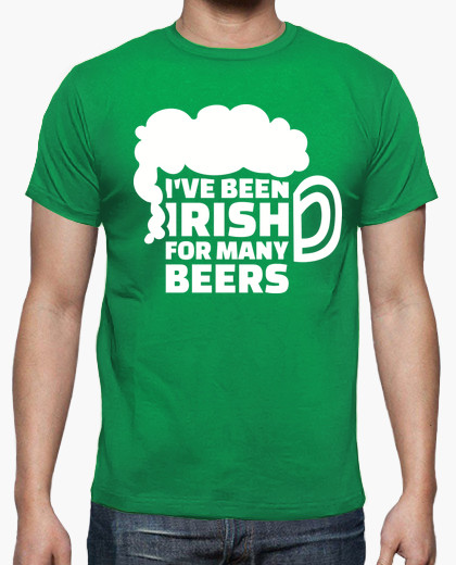 i have been Irish for many beers