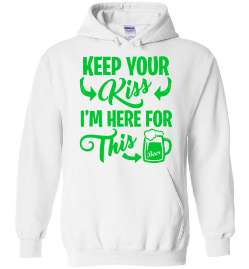 $32.95 - Funny St. Patrick Day Shirts: Keep your kiss, I'm here for this beer Hoodie