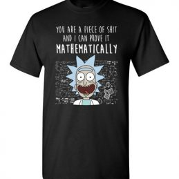 $18.95 - Rick and Morty funny shirts: You are a piece of shit and I can prove it mathematically T-Shirt