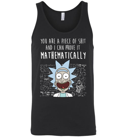 $24.95 - Rick and Morty funny shirts: You are a piece of shit and I can prove it mathematically Unisex Tank