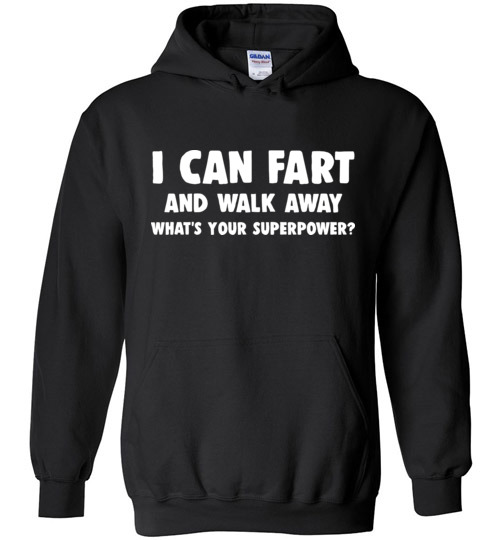 $32.95 - I cant fart and walk away, what's your superpower funny Hoodie
