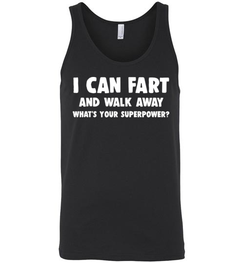 $24.95 - I cant fart and walk away, what's your superpower funny Unisex Tank